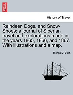 Reindeer, Dogs, and Snow-Shoes: a journal of: Bush, Richard J.