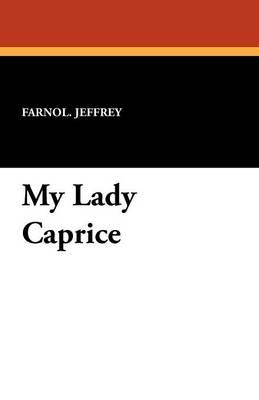 My Lady Caprice: Farnol. Jeffrey