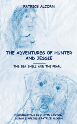 The Adventures of Hunter and Jessie: The: Alcorn, Patrice