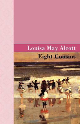 Eight Cousins: Alcott, Louisa May
