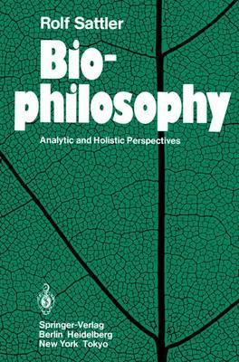 Biophilosophy : Analytic and Holistic Perspectives: Sattler, Rolf