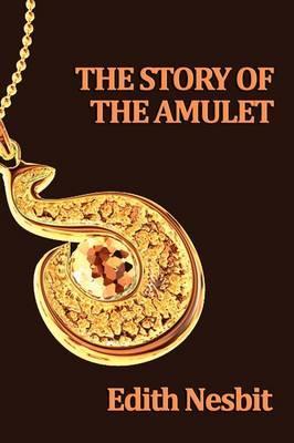 The Story of the Amulet: Nesbit, Edith