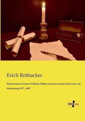 Briefwechsel Zwischen Wilhelm Dilthey Und Dem Grafen: Rothacker, Erich