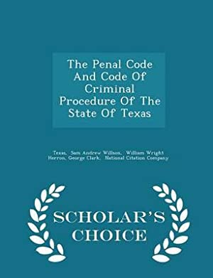 The Penal Code And Code Of Criminal: Texas