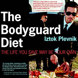 The Bodyguard Diet: The Life You Save: Plevnik, Iztok
