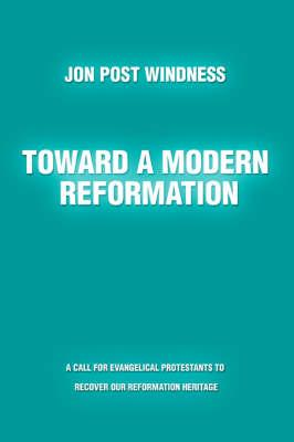 Toward a Modern Reformation: A Call for: Windness, Jon Post
