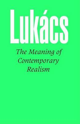 The Meaning of Contemporary Realism: Lukacs, Georg