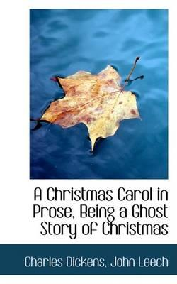 A Christmas Carol in Prose, Being a: Dickens, John Leech,