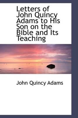 Letters of John Quincy Adams to His: Adams, John Quincy