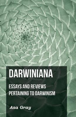 Darwiniana : Essays And Reviews Pertaining To: Gray, Asa