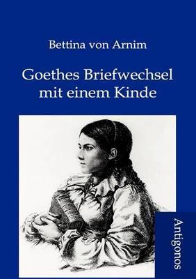 Goethes Briefwechsel Mit Einem Kinde: Von Arnim, Bettina