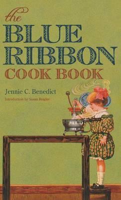The Blue Ribbon Cook Book: Benedict, Jennie C.