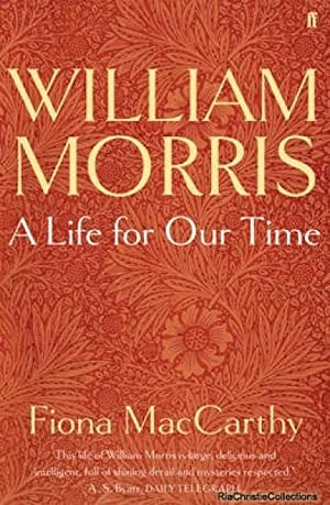 William Morris: A Life for Our Time: Fiona MacCarthy