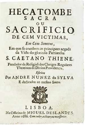 Hecatombe sacra ou sacrificio de cem victimas, em cem sonetos, em que se conthem as principaes ac&...
