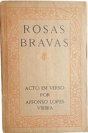 Rosas bravas: acto em verso.: VIEIRA, Afonso Lopes.