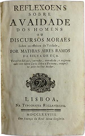 Reflexoens sobre a vaidade dos homens, ou discursos moraes sobre os effeitos da Vaidade.: EÇA, ...