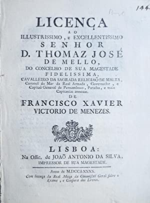Licença ao illustrissimo, e excellentissimo Senhor D.: MENEZES, Francisco Xavier