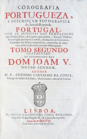 Corografia portugueza e descripçam topografica do famoso Reyno de Portugal, com as noticias ...