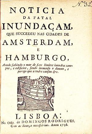 Noticia da fatal inundaçam, que succedeu nas cidades de Amsterdam, e Hamburgo, aonde sahindo...