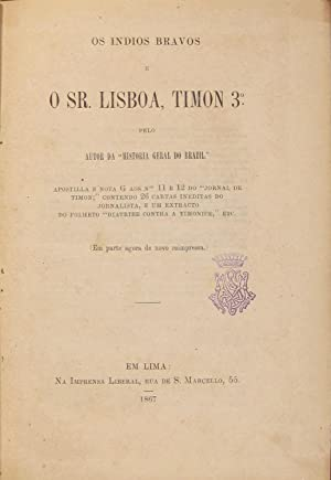 Os indios bravos e o Sr. Lisboa, Timon 3º pelo autor da Historia Geral do Brazil . . .: ...