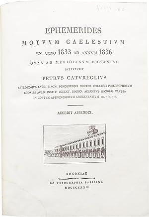 Ephemerides motuum caelestium ex anno 1833 ad annum 1836 quas ad meridianum Bononiae supputavit .: ...