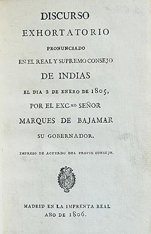 Discurso exhortatorio pronunciado en el Real y Supremo Consejo de Indias el dia 2 de enero de 1805 ...