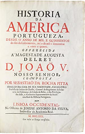 Historia da America Portugueza, desde o anno de mil e quinhentos .: PITTA, Sebastião da Rocha.