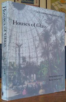 Houses of Glass. A Nineteenth-Century Building Type.: KOHLMAIER, Georg and