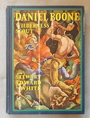 Daniel Boone: Wilderness Scout; the Life Story: White, Stewart Edward.