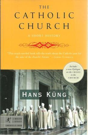The Catholic Church: A Short History [: Kung, Hans