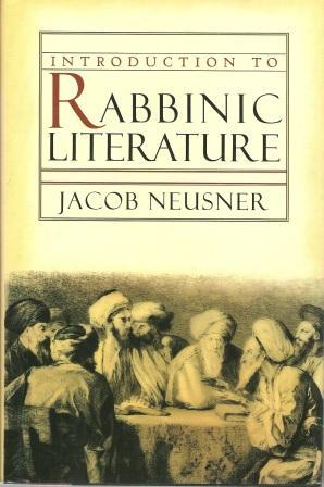 Introduction to Rabbinic Literature: Neusner, Jacob