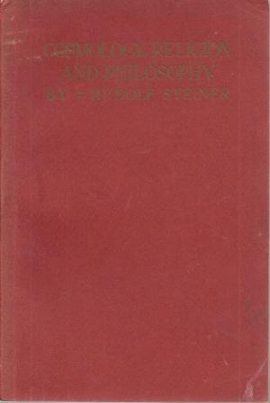 Cosmology, Religion and Philosophy [A Series of: Steiner, Rudolf