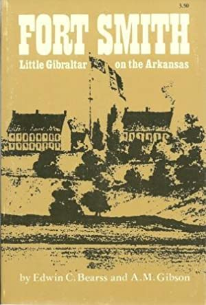 Fort Smith: Little Gibraltar on the Arkansas [ Stated First Edition ]: Bearss, Edwin C.;Gibson, ...
