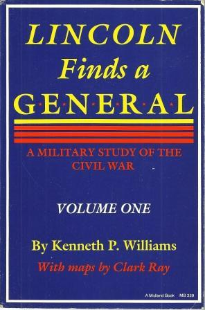 Lincoln Finds a General: A Military Study: Williams, Kenneth P.