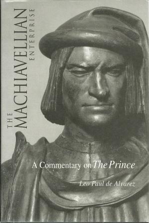 The Machiavellian Enterprise: A Commentary on the: De Alvarez, Leo