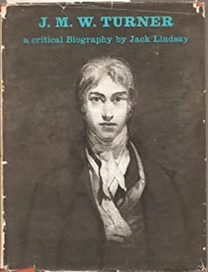 J. M. W. Turner: His Life and: Lindsay, Jack