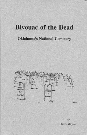 Bivouac of the Dead: Oklahoma's National Cemetery [ Inscribed and signed by Karen Wagner ]: ...