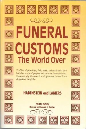 Funeral Customs the World Over [ Fourth: Habenstein, Robert W.;