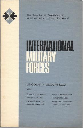 International Military Forces: The Question of Peacekeeping: Bloomfield, Lincoln P.