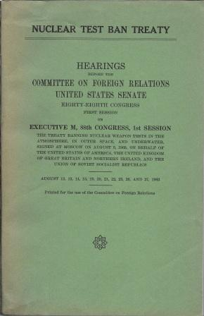 Nuclear Test Ban Treaty: Hearings before the: The Committee on