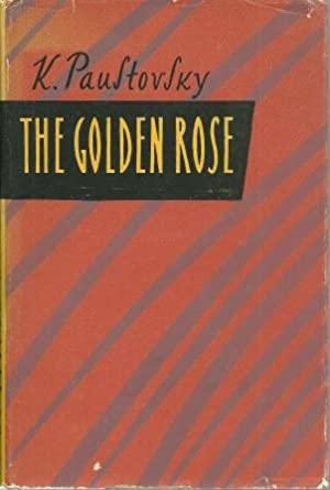 The Golden Rose: Literature in the Making: Paustovsky, Konstantin (Translated