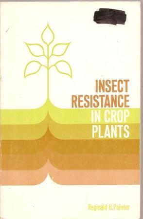 Insect Resistance in Crop Plants: Painter, Reginald H.