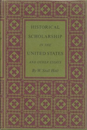 Historical Scholarship in the United States and: Holt, W. Stull
