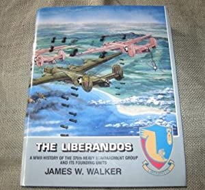 The Liberandos: A World War II History of the 376th Bomb Group (H) and Its Founding Units: Walker, ...