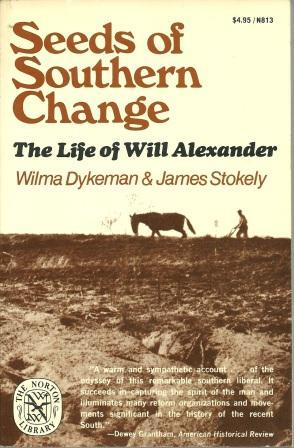 Seeds of Southern Change: The Life of Will Alexander: Dykeman, Wilma;Stokely, James