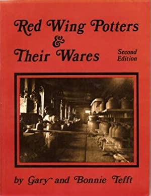 Red Wing Potters and Their Wares [Second: Tefft, Gary; Tefft,