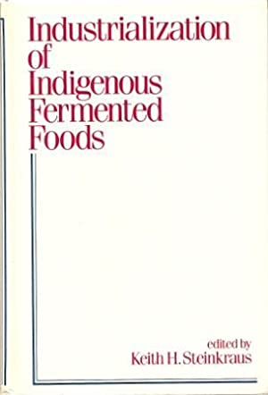 Industrialization of Indigenous Fermented Foods: Steinkraus, Keith H. [Ed.]