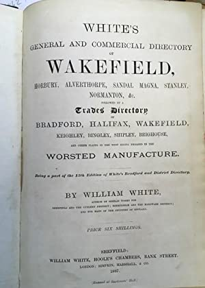 White's General and Commercial Directory of Wakefield, Horbury, Alverthorpe, Sandal Magna, Stanle...