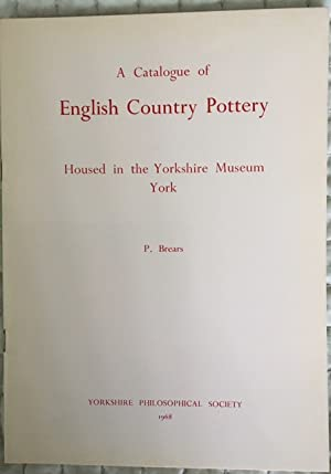 A Catalogue of English Country Pottery Housed in the Yorkshire Museum York