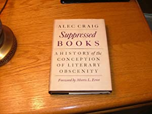 Suppressed Books: A History of the Conception of Literary Obscenity: Alec Craig
